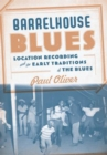 Barrelhouse Blues : Location Recording and the Early Traditions of the Blues - eBook