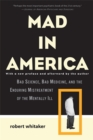 Mad in America : Bad Science, Bad Medicine, and the Enduring Mistreatment of the Mentally Ill - Book