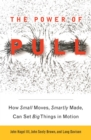 The Power of Pull : How Small Moves, Smartly Made, Can Set Big Things in Motion - eBook