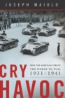 Cry Havoc : How the Arms Race Drove the World to War, 1931-1941 - eBook