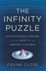The Infinity Puzzle : Quantum Field Theory and the Hunt for an Orderly Universe - eBook