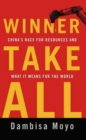 Winner Take All : China's Race for Resources and What It Means for the World - eBook