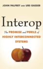 Interop : The Promise and Perils of Highly Interconnected Systems - eBook