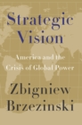 Strategic Vision : America and the Crisis of Global Power - eBook