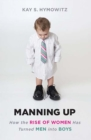 Manning Up : How the Rise of Women Has Turned Men into Boys - eBook