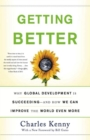 Getting Better : Why Global Development Is Succeeding--And How We Can Improve the World Even More - eBook