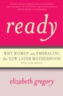 Ready : Why Women Are Embracing the New Later Motherhood - eBook