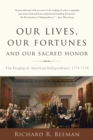 Our Lives, Our Fortunes and Our Sacred Honor : The Forging of American Independence, 1774-1776 - eBook