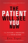 The Patient Will See You Now : The Future of Medicine Is in Your Hands - Book