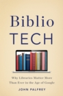 BiblioTech : Why Libraries Matter More Than Ever in the Age of Google - eBook