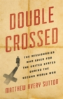 Double Crossed : The Missionaries Who Spied for the United States During the Second World War - Book