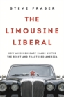 The Limousine Liberal : How an Incendiary Image United the Right and Fractured America - Book