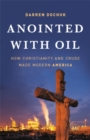 Anointed with Oil : How Christianity and Crude Made Modern America - Book