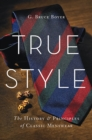 True Style : The History and Principles of Classic Menswear - eBook