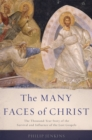 The Many Faces of Christ : The Thousand-Year Story of the Survival and Influence of the Lost Gospels - eBook
