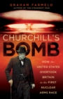 Churchill's Bomb : How the United States Overtook Britain in the First Nuclear Arms Race - eBook