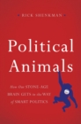 Political Animals : How Our Stone-Age Brain Gets in the Way of Smart Politics - eBook