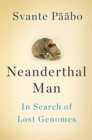 Neanderthal Man : In Search of Lost Genomes - eBook
