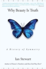Why Beauty Is Truth : A History of Symmetry - Book