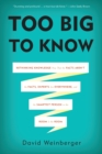 Too Big to Know : Rethinking Knowledge Now That the Facts Aren't the Facts, Experts Are Everywhere, and the Smartest Person in the Room Is the Room - Book