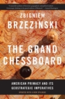 The Grand Chessboard : American Primacy and Its Geostrategic Imperatives - eBook