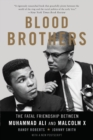 Blood Brothers : The Fatal Friendship Between Muhammad Ali and Malcolm X - eBook