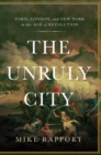 The Unruly City : Paris, London and New York in the Age of Revolution - eBook