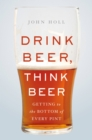 Drink Beer, Think Beer : Getting to the Bottom of Every Pint - eBook
