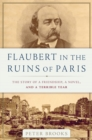 Flaubert in the Ruins of Paris : The Story of a Friendship, a Novel, and a Terrible Year - eBook