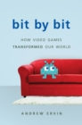 Bit by Bit : How Video Games Transformed Our World - eBook