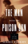 The Man with the Poison Gun : A Cold War Spy Story - eBook