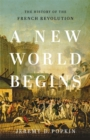 A New World Begins : The History of the French Revolution - Book