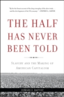 The Half Has Never Been Told : Slavery and the Making of American Capitalism - eBook