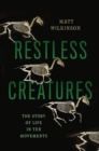 Restless Creatures : The Story of Life in Ten Movements - eBook