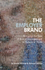 The Employer Brand : Bringing the Best of Brand Management to People at Work - Book