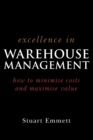 Excellence in Warehouse Management : How to Minimise Costs and Maximise Value - Book