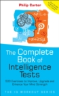 The Complete Book of Intelligence Tests : 500 Exercises to Improve, Upgrade and Enhance Your Mind Strength - eBook