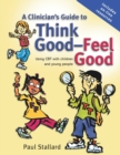 A Clinician's Guide to Think Good-Feel Good : Using CBT with Children and Young People - Book