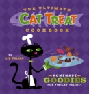 The Ultimate Cat Treat Cookbook : Homemade Goodies for Finicky Felines - eBook