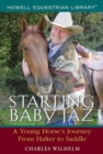 Starting Baby Jaz : A Young Horse's Journey from Halter to Saddle - eBook