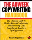 The Adweek Copywriting Handbook : The Ultimate Guide to Writing Powerful Advertising and Marketing Copy from One of America's Top Copywriters - Book