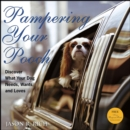 Pampering Your Pooch : Discover What Your Dog Needs, Wants, and Loves - eBook
