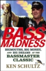 Bass Madness : Bigmouths, Big Money, and Big Dreams at the Bassmaster Classic - eBook