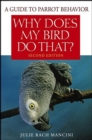 Why Does My Bird Do That : A Guide to Parrot Behavior - eBook