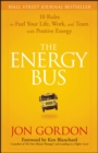 The Energy Bus : 10 Rules to Fuel Your Life, Work, and Team with Positive Energy - Book