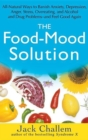 The Food-Mood Solution : All-Natural Ways to Banish Anxiety, Depression, Anger, Stress, Overeating, and Alcohol and Drug Problems--and Feel Good Again - eBook