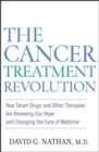 The Cancer Treatment Revolution : How Smart Drugs and Other New Therapies are Renewing Our Hope and Changing the Face of Medicine - eBook