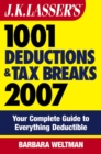 J.K. Lasser's 1001 Deductions and Tax Breaks 2007 : Your Complete Guide to Everything Deductible - eBook