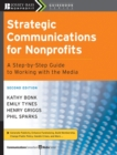 Strategic Communications for Nonprofits : A Step-by-Step Guide to Working with the Media - Book