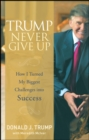 Trump Never Give Up : How I Turned My Biggest Challenges into Success - Book